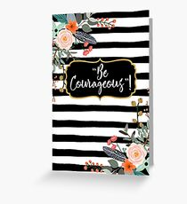 """""""Be Courageous""""! Design no. 5 Greeting Card"""
