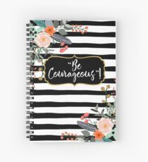 """Be Courageous""! Design no. 5 Spiral Notebook"
