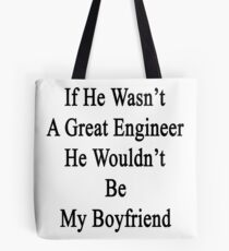 If He Wasn't A Great Engineer He Wouldn't Be My Boyfriend  Tote Bag
