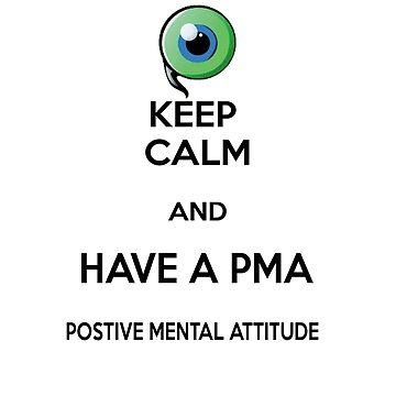 Keep Calm and Have a PMA by cheekyghost