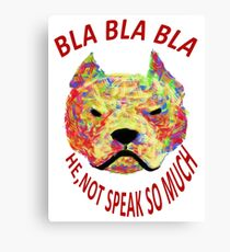 pit bull he not speak so mutch Canvas Print