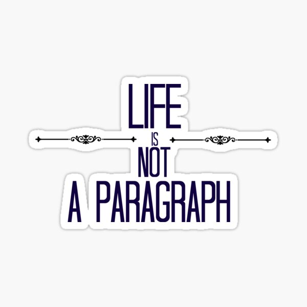 Life is Not a Paragraph Sticker