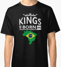 Kings are born in Brazil Brazilian Man Birthday Classic T-Shirt