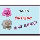 HAPPY BIRTHDAY Ms. PAT OUBRIDGE...!!!! (Tomorrow Friday) by shanemcgowan