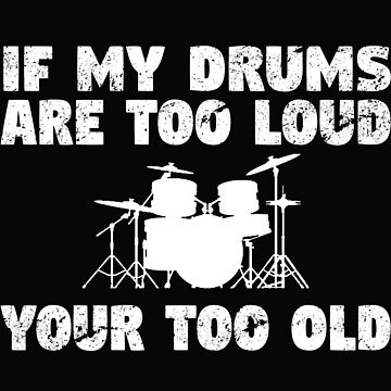 Drum Kit Funny Design - If My Drums Are Too Loud Your Too Old by kudostees