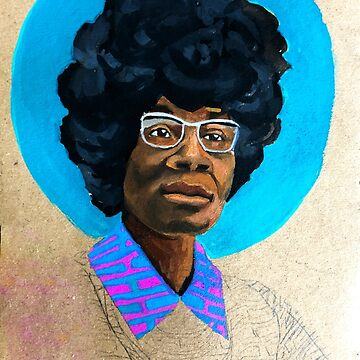 Shirley Chisholm by sadiesavesit