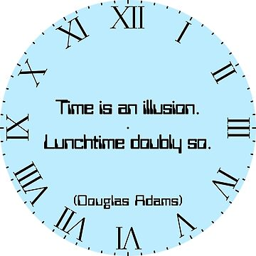 "Clock, blue, roman numerals with Douglas Adams quote ""Time is an illusion. Lunchtime doubly so."" by MikeWhitcombe"