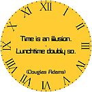"""Clock, orange, roman numerals with Douglas Adams quote """"Time is an illusion. Lunchtime doubly so."""" by MikeWhitcombe"""