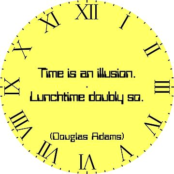 "Clock, yellow, roman numerals with Douglas Adams quote ""Time is an illusion. Lunchtime doubly so."" by MikeWhitcombe"