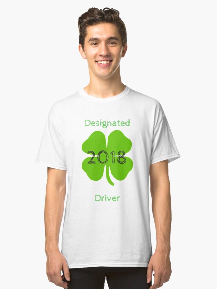Designated Driver Shirt | St Patricks Day Designated Driver T Shirt Classic T Shirt By