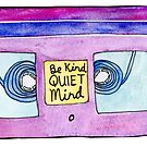 Be Kind Quiet Mind by Annie Riker