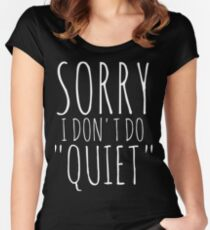 Sorry I don't do quiet funny t-shirt Women's Fitted Scoop T-Shirt