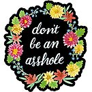 Don't be an Asshole – Black by Stevie Driscoll