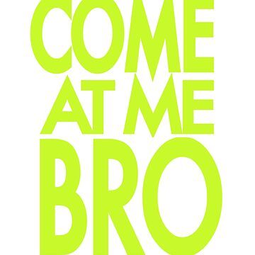 COME AT ME BRO T-SHIRT by GOATsOfficial