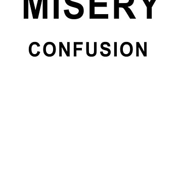 MISERY | CONFUSION by lyricallyinclin