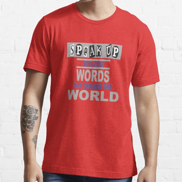 Speak Up Because Words Can Change the World Essential T-Shirt