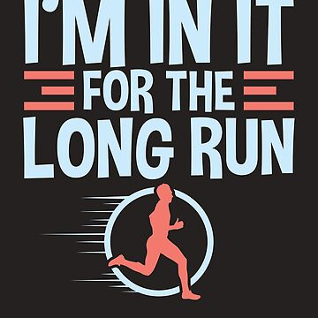 Runner Quotes Gifts - I'm In It For The Long Run by jaygo