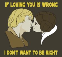 If Loving You is Wrong...I Don't Want to be Right