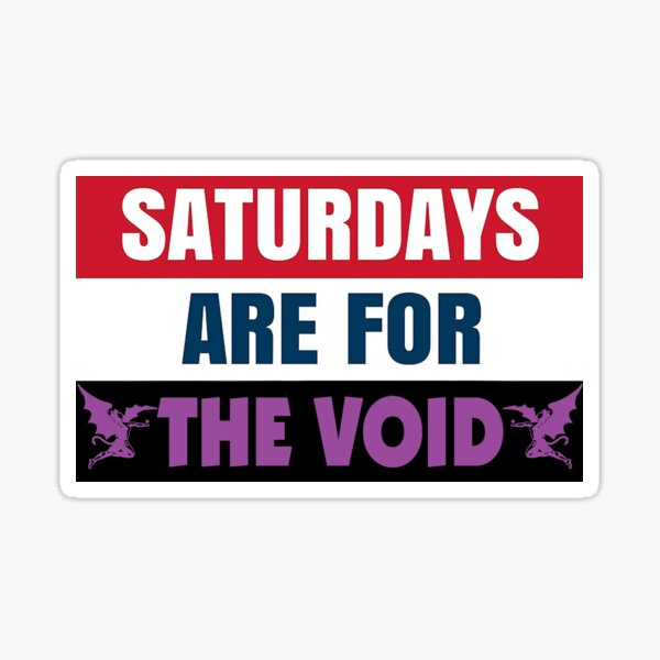Saturdays Are For the Void Sticker