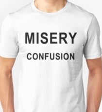 MISERY | CONFUSION Unisex T-Shirt