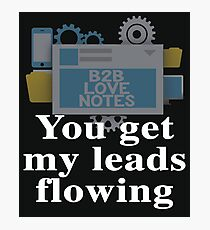 You Get My Leads Flowing - For Marketers Photographic Print