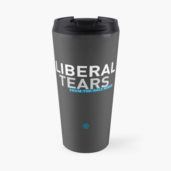 SPECIAL Liberal Tears From the Salt Mines Logo REEE Democrat Salty Tears Funny Cups HD HIGH QUALITY ONLINE STORE Travel Mug