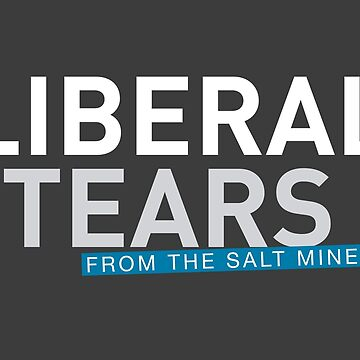 SPECIAL Liberal Tears From the Salt Mines Logo REEE Democrat Salty Tears Funny Cups HD HIGH QUALITY ONLINE STORE by iresist