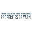 I believe in the healing properties of yarn by Kristin Omdahl