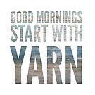 Good mornings start with yarn by Kristin Omdahl