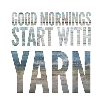 Good mornings start with yarn by KristinOmdahl