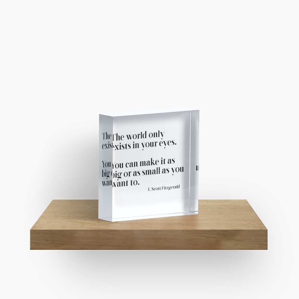 The world only exists in your eyes Acrylic Block