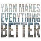 Yarn makes everything better by Kristin Omdahl