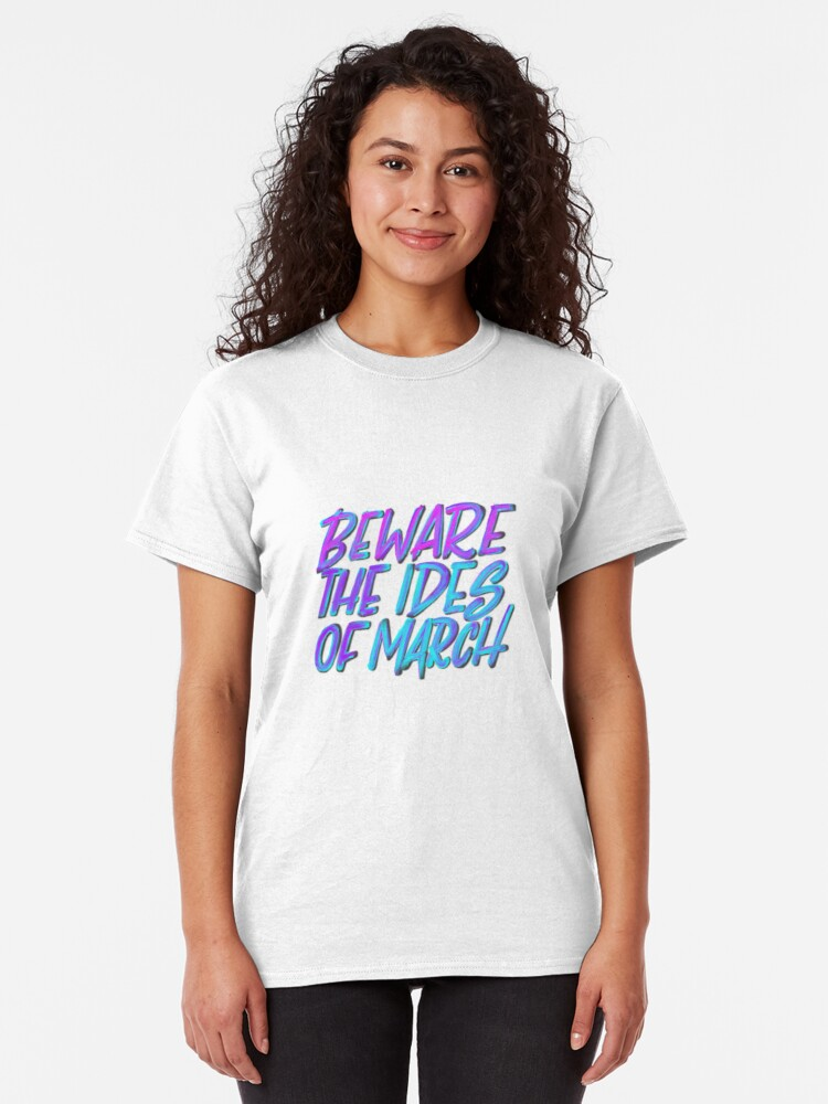 Alternate view of Beware the Ides of March Classic T-Shirt