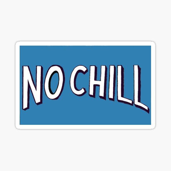 NO CHILL Sticker