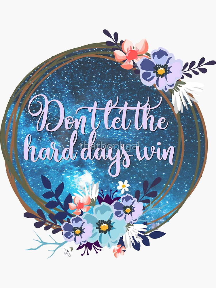 DON'T LET THE HARD DAYS WIN by thatbookgal