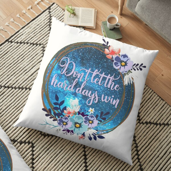 DON'T LET THE HARD DAYS WIN Floor Pillow