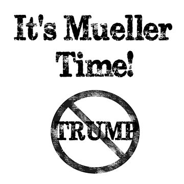 It's Mueller Time! Your Favorite FBI Special Prosecutor! by Greenguy79