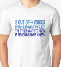 3 out of 4 voices in my head want to sleep The other wants to know if penguins have knees. T-Shirt