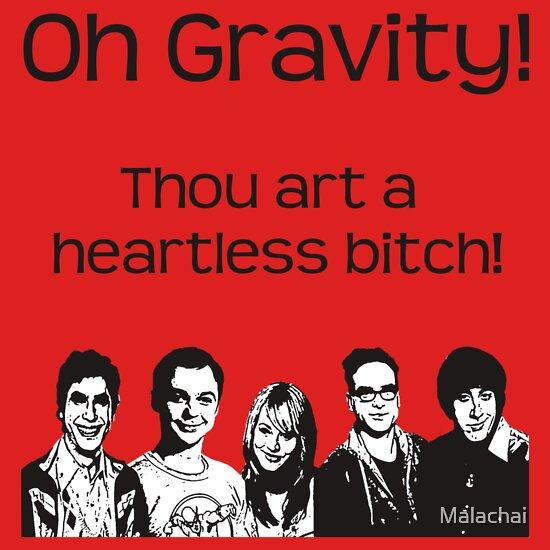 TShirtGifter presents: Gravity! Thou art a heartless Bitch!