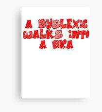 A dyslexic walks into a bra Canvas Print