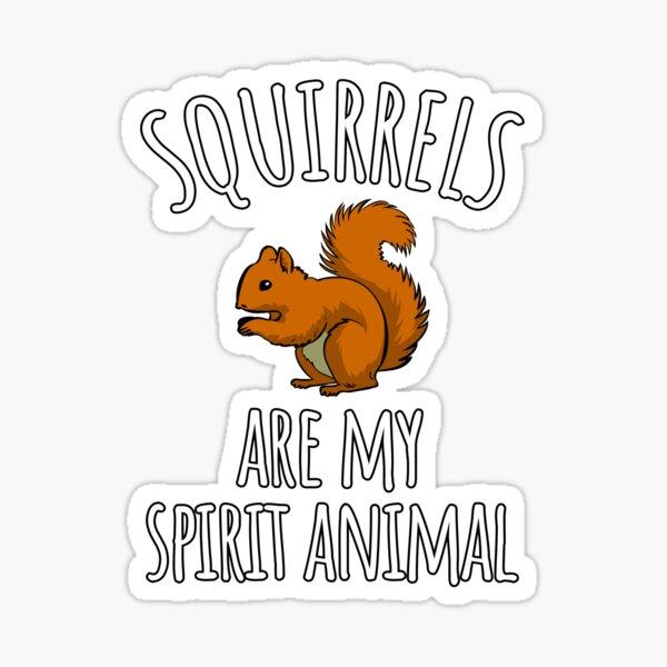 Squirrels are my spirit animal Sticker
