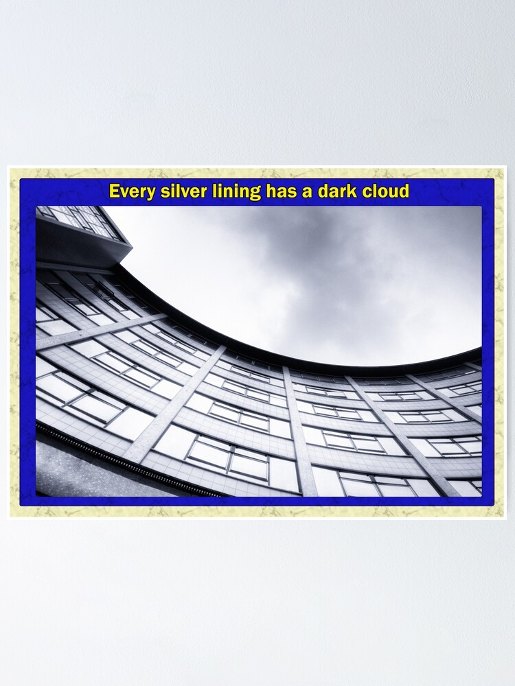 Alternate view of Every silver lining has a dark cloud Poster