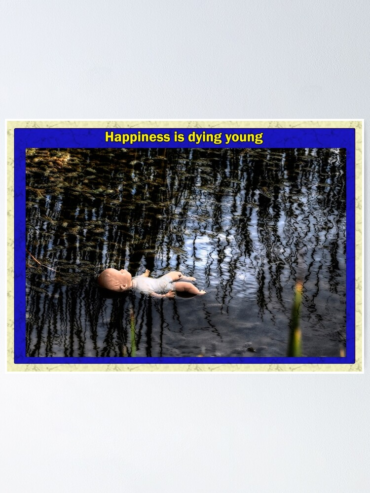 Alternate view of Happiness is dying young Poster