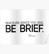 whatever advice you give, be brief - horace Poster