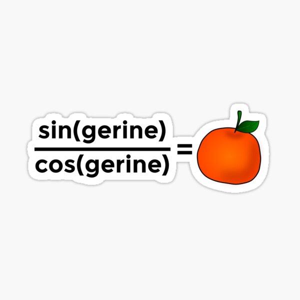 sine(gerine) over cos(gerine) is tangerine Sticker