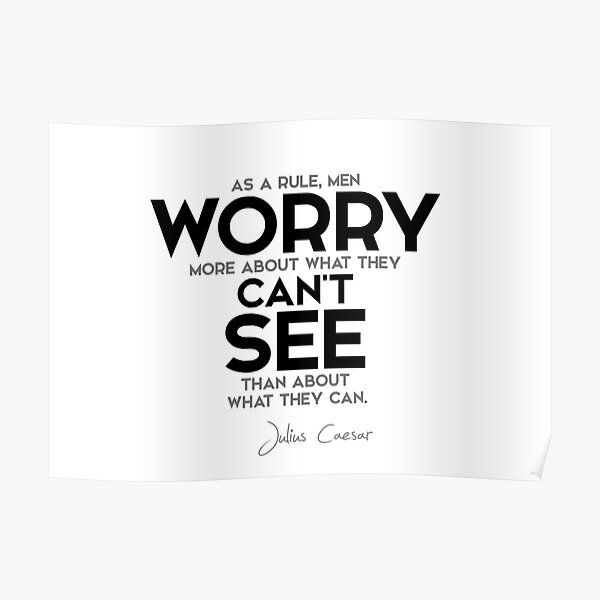 men worry more about what they cant see - julius caesar Poster