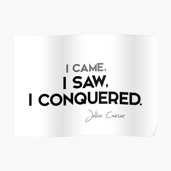 I came, I saw, I conquered - julius caesar Poster