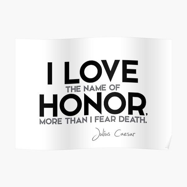 I love the name of honor - julius caesar Poster
