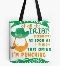 New T shirt I'm sick of all the Irish stereotypes as soon as finish this drink I'm pushing someone Tote Bag