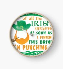 New T shirt I'm sick of all the Irish stereotypes as soon as finish this drink I'm pushing someone Clock